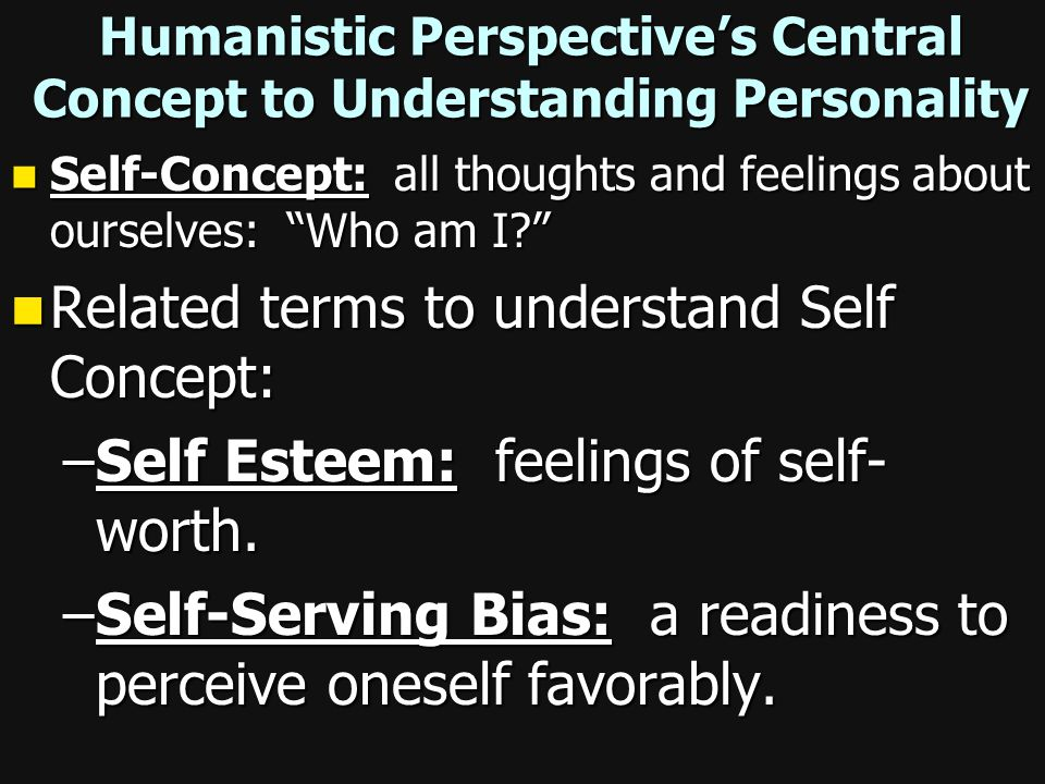 Humanistic Perspective's Central Concept to Understanding Personality