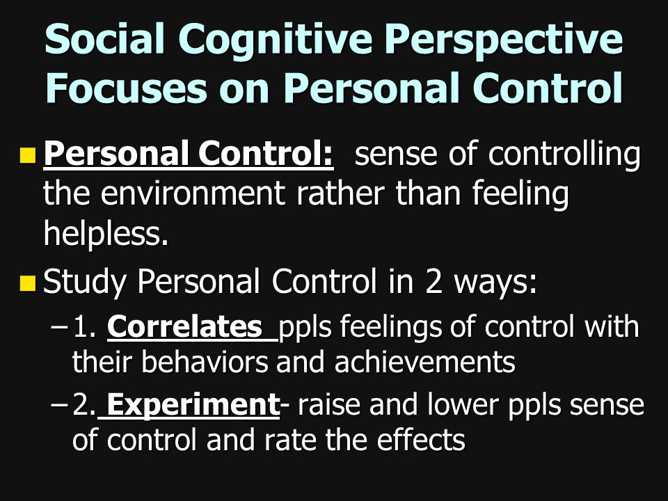 Social Cognitive Perspective Focuses on Personal Control