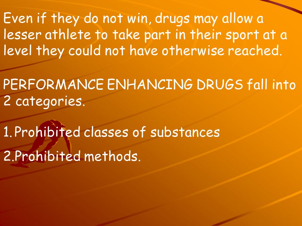 Even if they do not win, drugs may allow a lesser athlete to take part in their sport at a level they could not have otherwise reached.