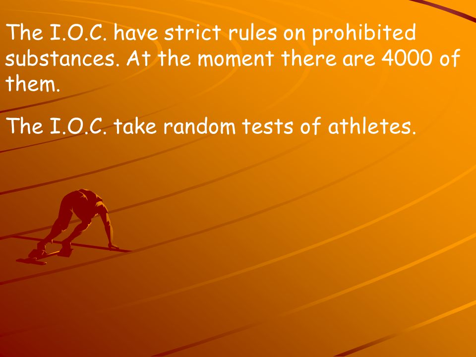 The I. O. C. have strict rules on prohibited substances