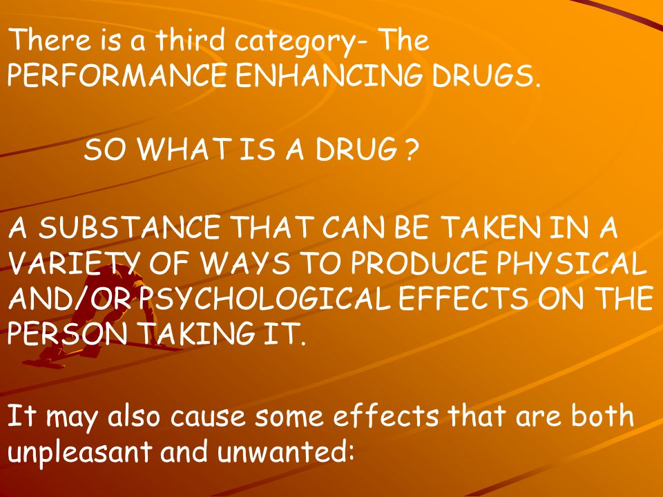 There is a third category- The PERFORMANCE ENHANCING DRUGS.