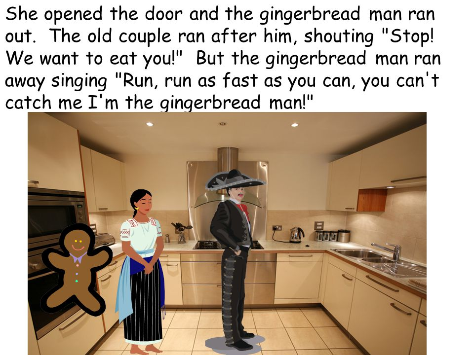 She opened the door and the gingerbread man ran out