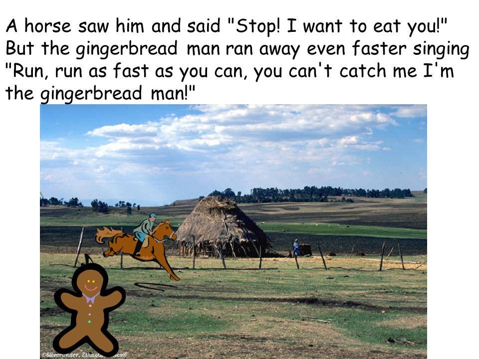 A horse saw him and said Stop! I want to eat you!