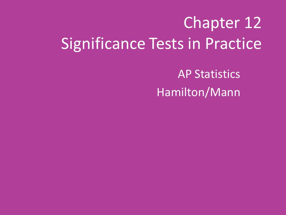 Chapter 12 Significance Tests in Practice