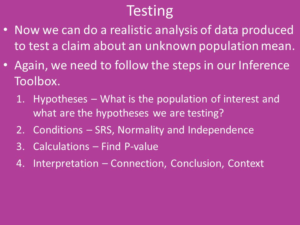 Testing Now we can do a realistic analysis of data produced to test a claim about an unknown population mean.