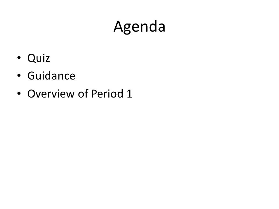 Agenda Quiz Guidance Overview of Period 1