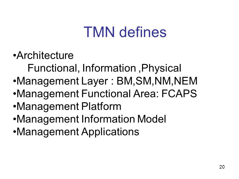 TMN defines Architecture Functional, Information ,Physical