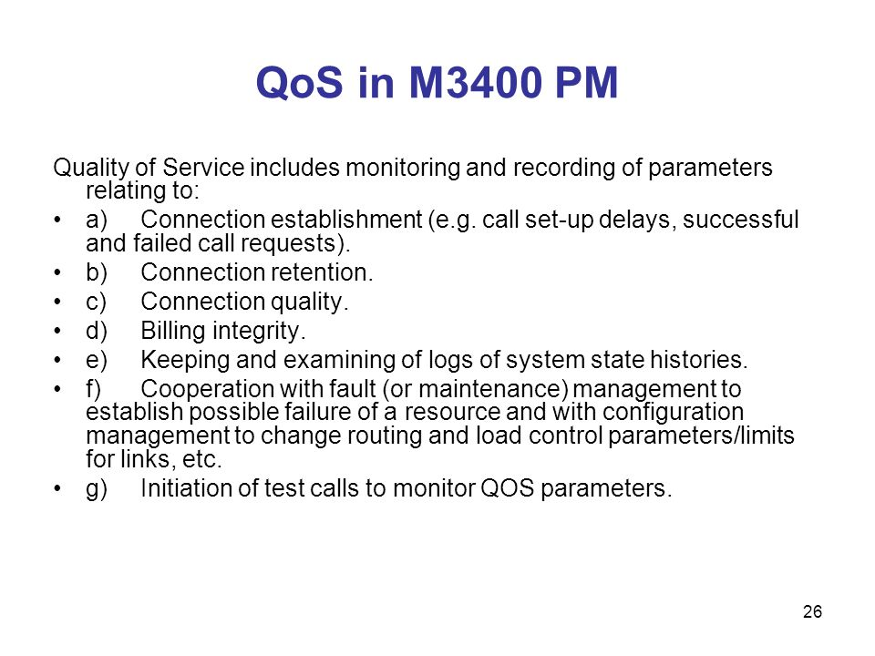 QoS in M3400 PM Quality of Service includes monitoring and recording of parameters relating to: