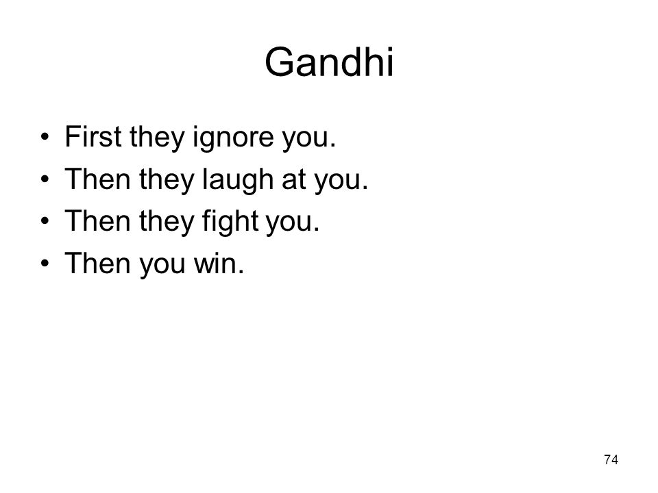 Gandhi First they ignore you. Then they laugh at you.