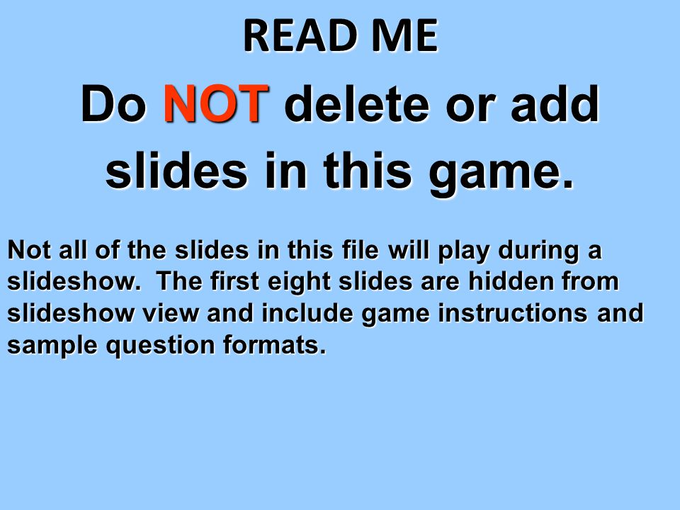 Do NOT delete or add slides in this game.