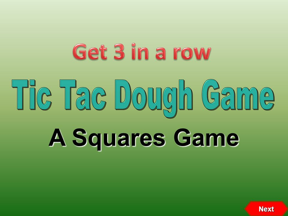 Get 3 in a row Tic Tac Dough Game A Squares Game Next