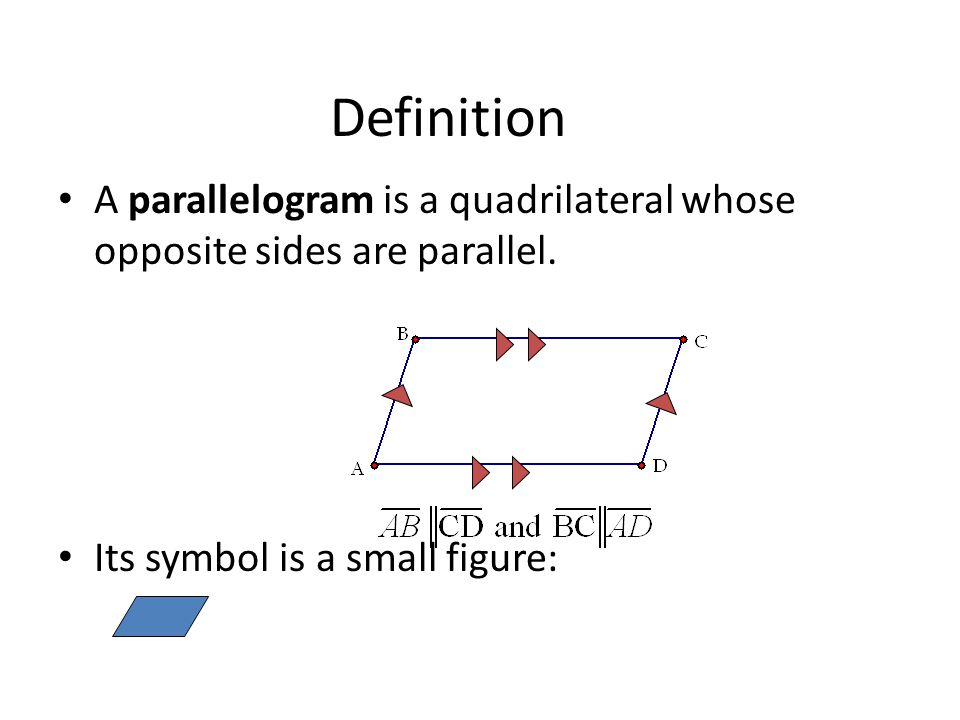Definition A parallelogram is a quadrilateral whose opposite sides are parallel.
