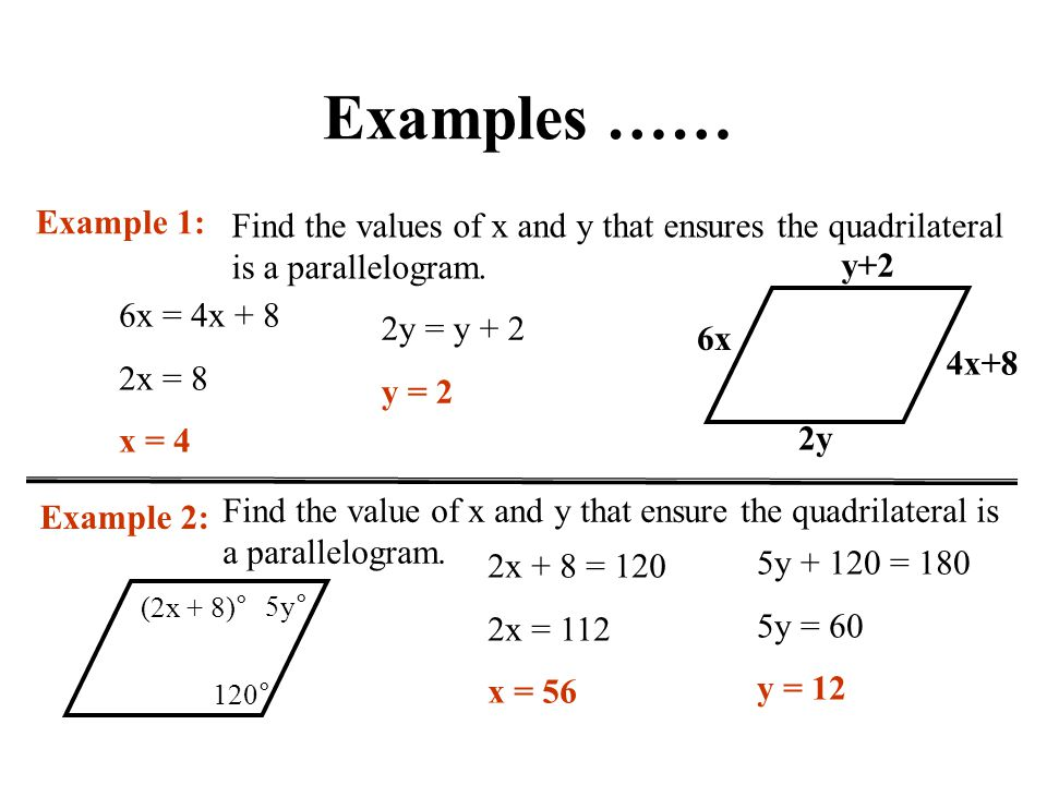 Examples …… Example 1: Find the values of x and y that ensures the quadrilateral is a parallelogram.