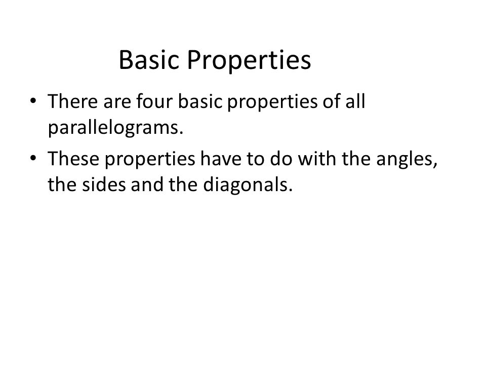 Basic Properties There are four basic properties of all parallelograms.