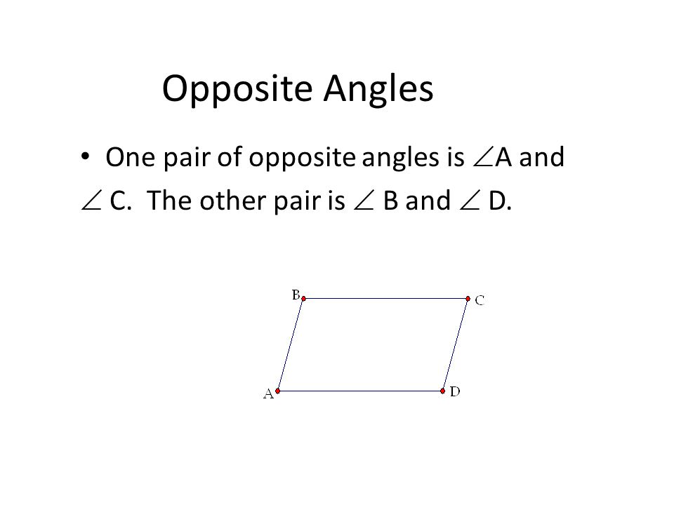 Opposite Angles One pair of opposite angles is A and