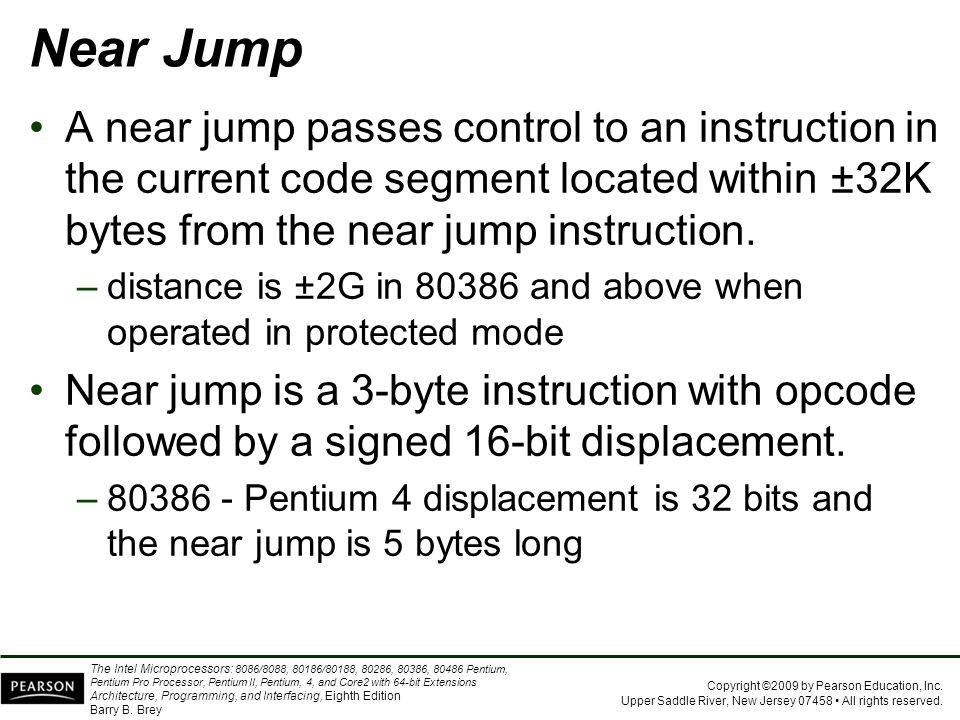 Near Jump A near jump passes control to an instruction in the current code segment located within ±32K bytes from the near jump instruction.