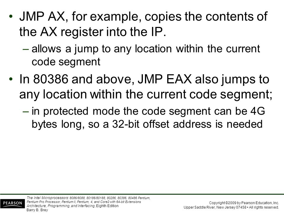 JMP AX, for example, copies the contents of the AX register into the IP.