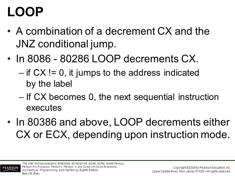 LOOP A combination of a decrement CX and the JNZ conditional jump.