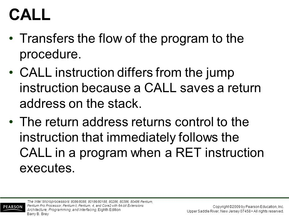 CALL Transfers the flow of the program to the procedure.