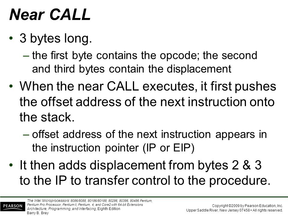 Near CALL 3 bytes long. the first byte contains the opcode; the second and third bytes contain the displacement.
