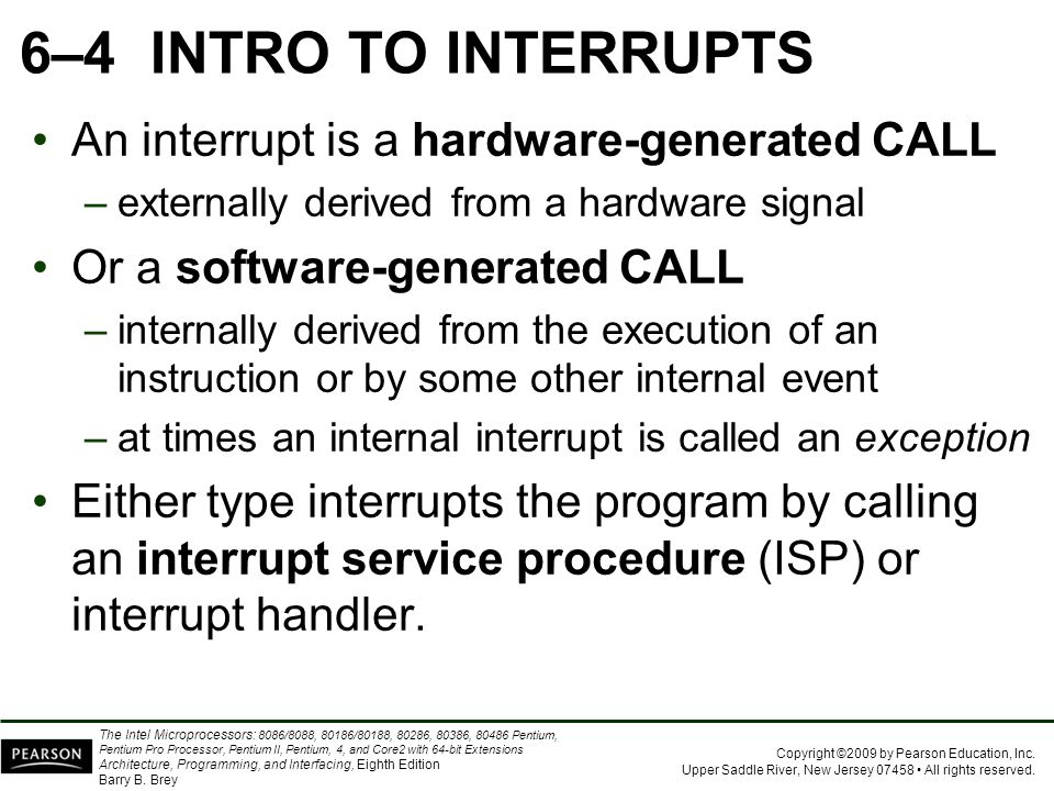 6–4 INTRO TO INTERRUPTS An interrupt is a hardware-generated CALL