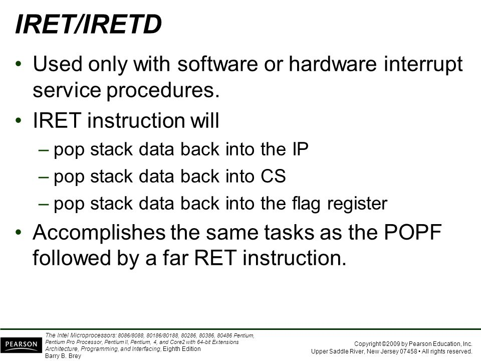 IRET/IRETD Used only with software or hardware interrupt service procedures. IRET instruction will.