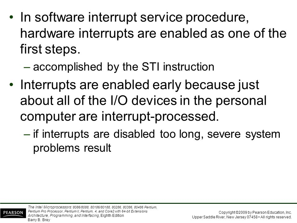 In software interrupt service procedure, hardware interrupts are enabled as one of the first steps.
