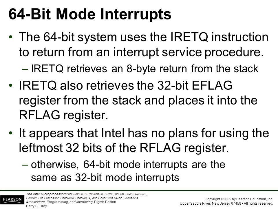 64-Bit Mode Interrupts The 64-bit system uses the IRETQ instruction to return from an interrupt service procedure.
