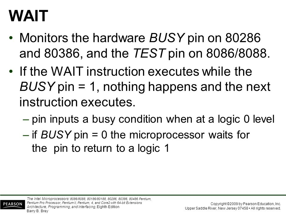 WAIT Monitors the hardware BUSY pin on 80286 and 80386, and the TEST pin on 8086/8088.