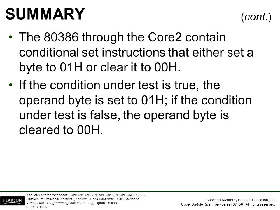 SUMMARY (cont.) The 80386 through the Core2 contain conditional set instructions that either set a byte to 01H or clear it to 00H.