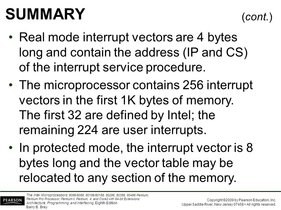 SUMMARY (cont.) Real mode interrupt vectors are 4 bytes long and contain the address (IP and CS) of the interrupt service procedure.