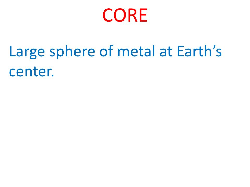 Large sphere of metal at Earth's center.