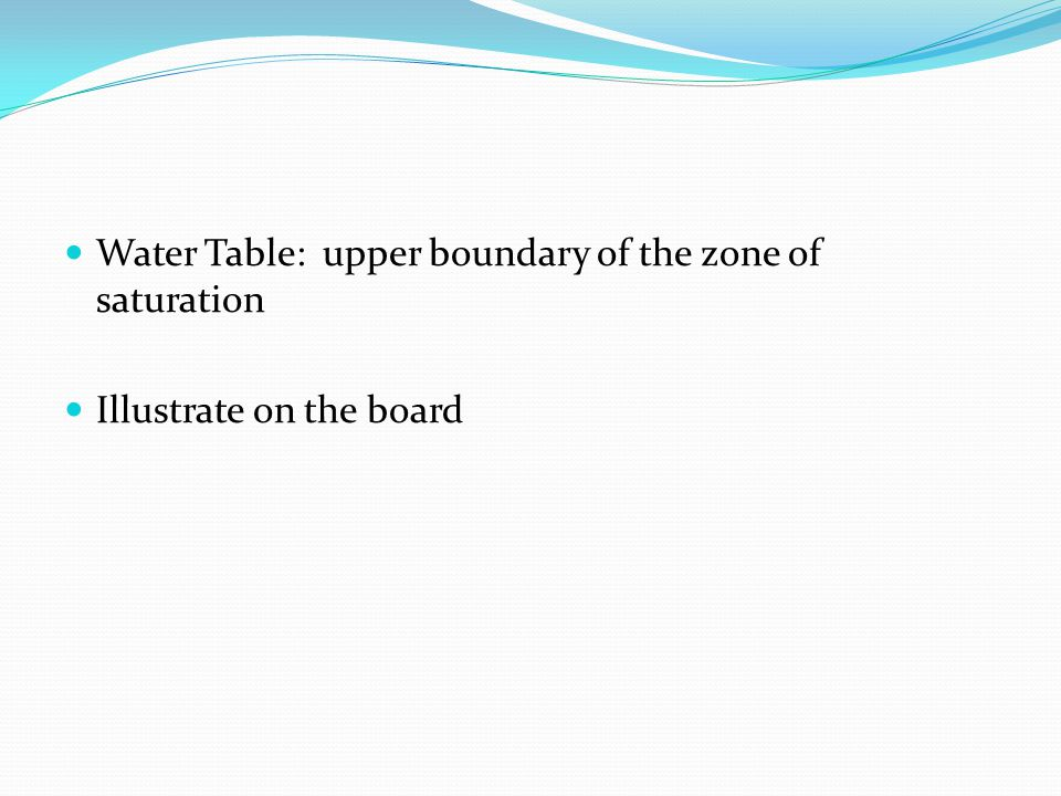 Water Table: upper boundary of the zone of saturation