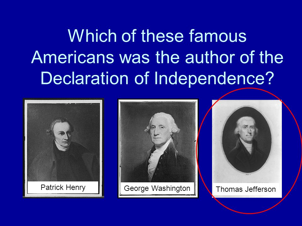 Which of these famous Americans was the author of the Declaration of Independence