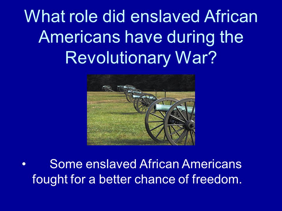 What role did enslaved African Americans have during the Revolutionary War