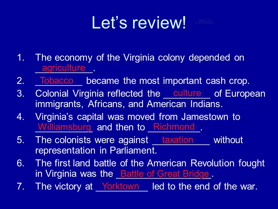 Let's review! The economy of the Virginia colony depended on ___________. _________ became the most important cash crop.