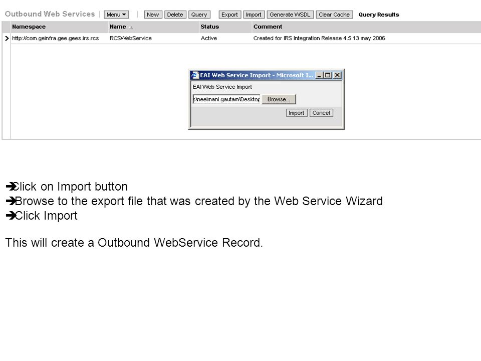 Click on Import button Browse to the export file that was created by the Web Service Wizard. Click Import.