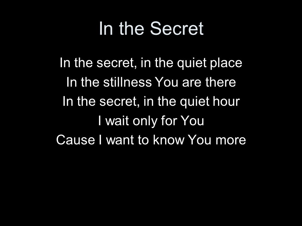 In the Secret In the secret, in the quiet place