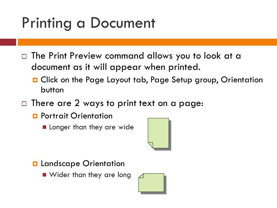 Printing a Document The Print Preview command allows you to look at a document as it will appear when printed.