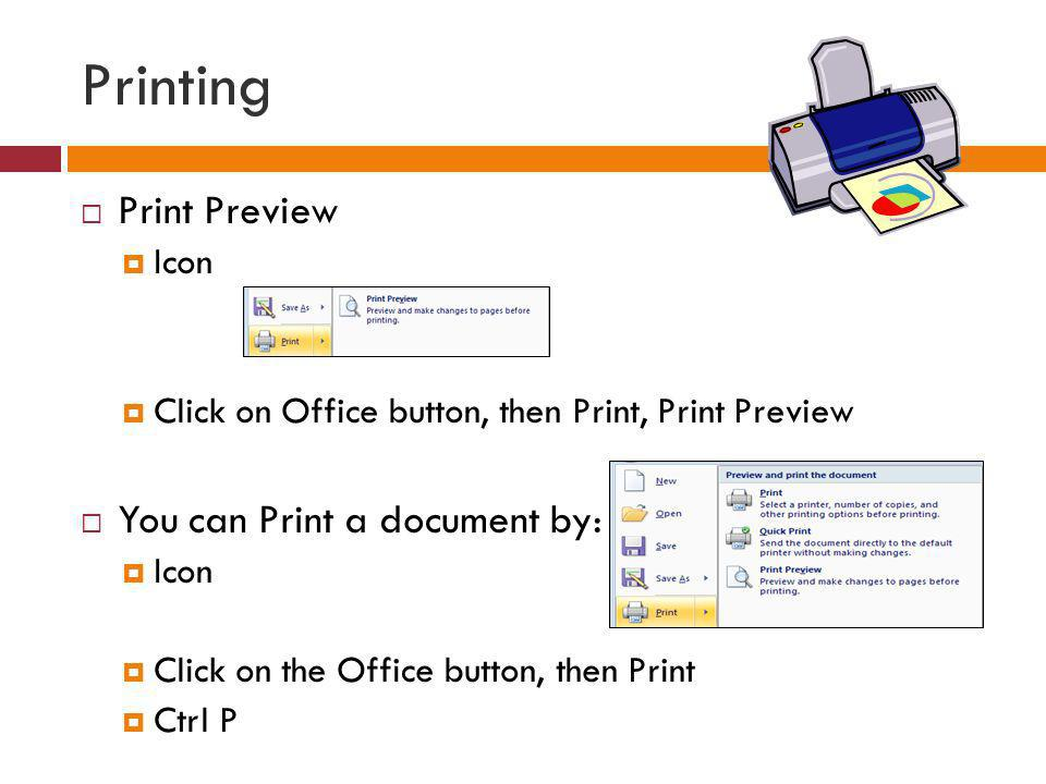 Printing Print Preview You can Print a document by: Icon