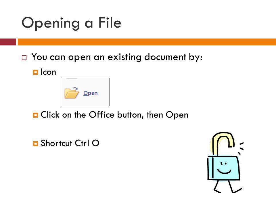 Opening a File You can open an existing document by: Icon