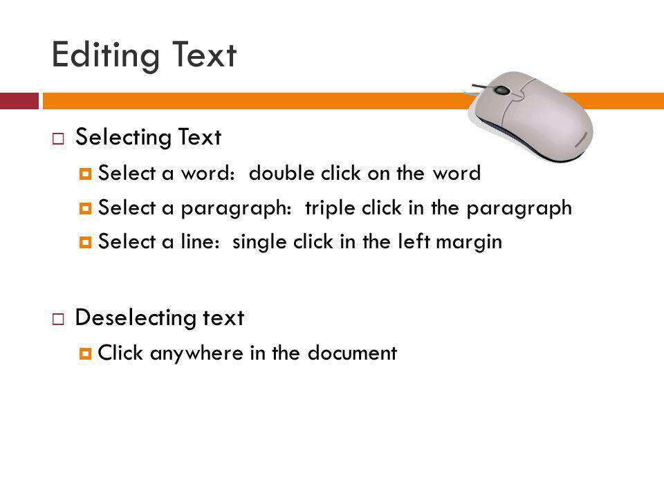 Editing Text Selecting Text Deselecting text