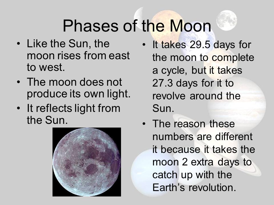 Phases of the Moon Like the Sun, the moon rises from east to west.
