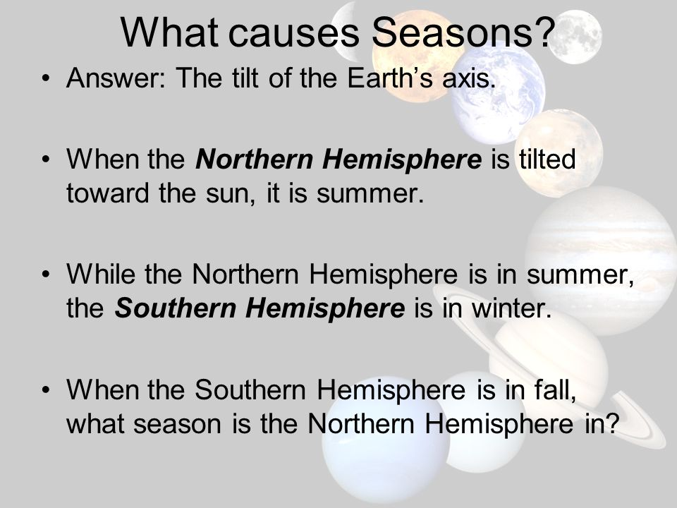 What causes Seasons Answer: The tilt of the Earth's axis.