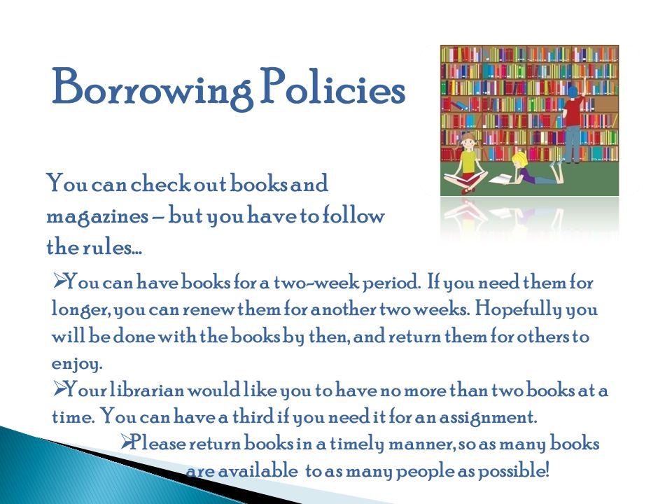 Borrowing Policies You can check out books and