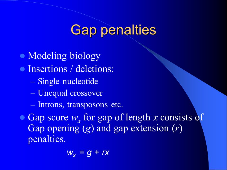 Gap penalties Modeling biology Insertions / deletions: