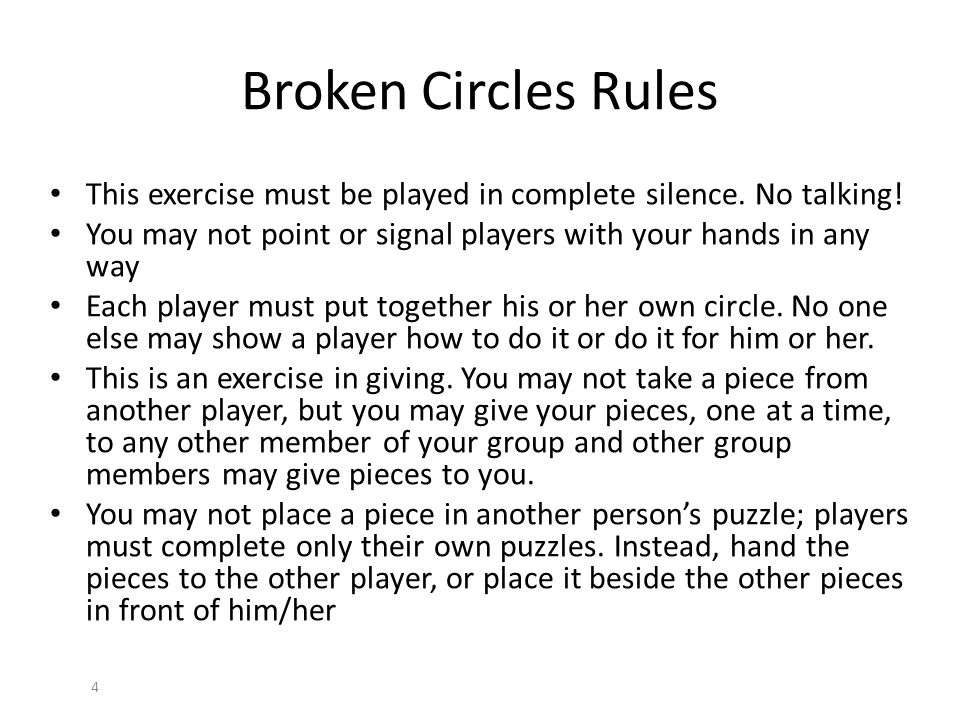 Broken Circles Rules This exercise must be played in complete silence. No talking! You may not point or signal players with your hands in any way.