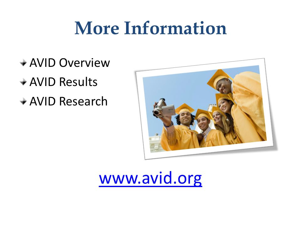 More Information AVID Overview AVID Results AVID Research www.avid.org