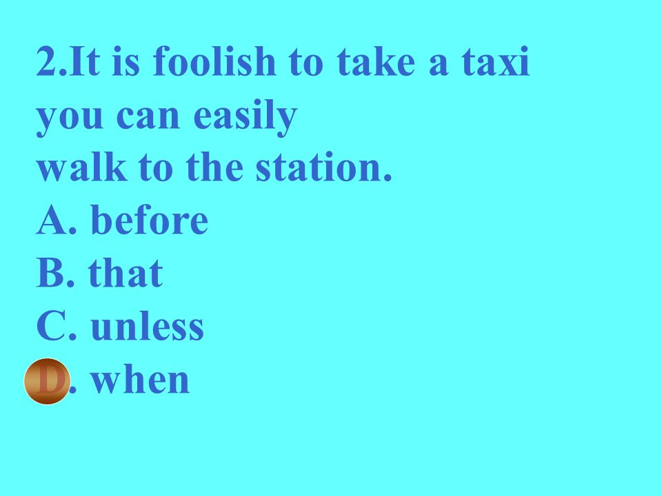 2.It is foolish to take a taxi you can easily