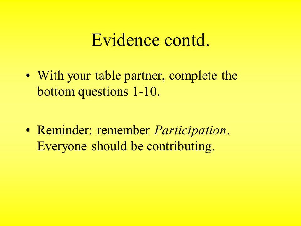 Evidence contd. With your table partner, complete the bottom questions 1-10.